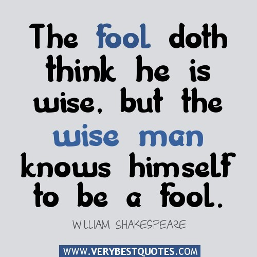 The fool doth think he is wise fool quote