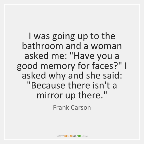 """I was going up to the bathroom and a woman asked me: """"..."""