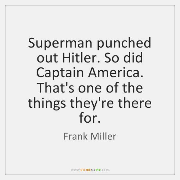 Superman punched out Hitler. So did Captain America. That's one of the ...