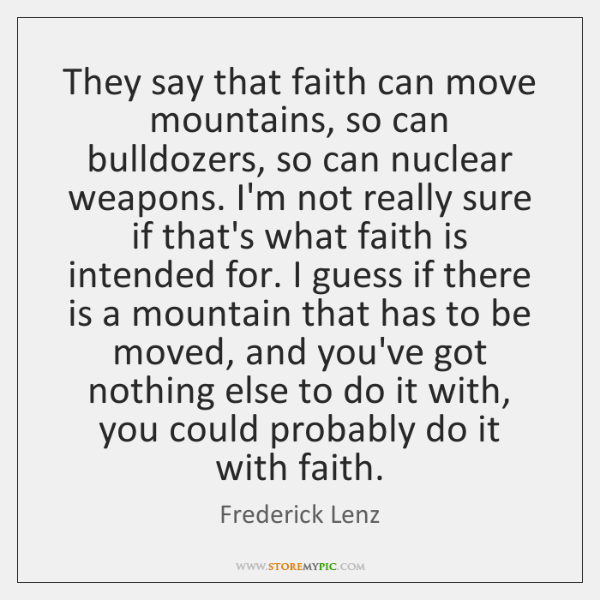 They say that faith can move mountains, so can bulldozers, so can ...