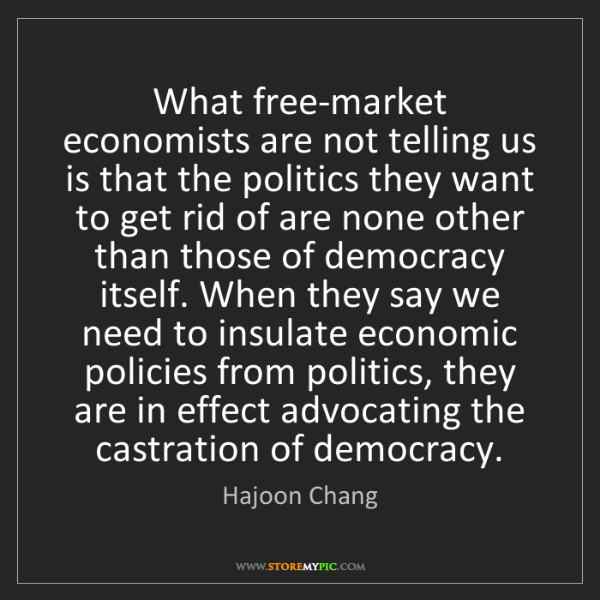 Hajoon Chang: What free-market economists are not telling us is that...