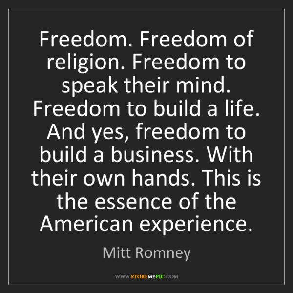Mitt Romney: Freedom. Freedom of religion. Freedom to speak their...