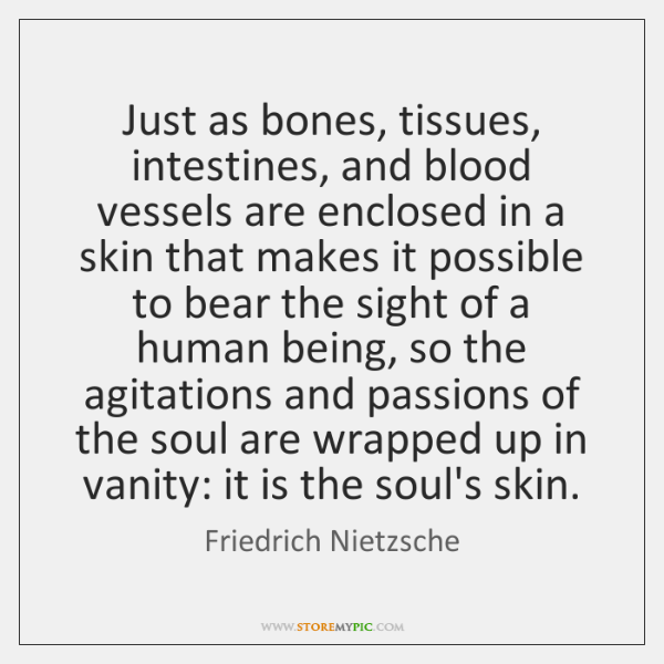 Just as bones, tissues, intestines, and blood vessels are enclosed in a ...