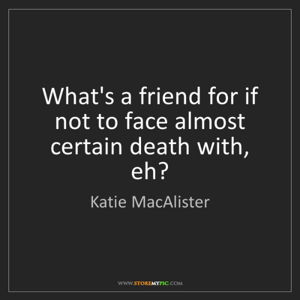 Katie MacAlister: What's a friend for if not to face almost certain death...