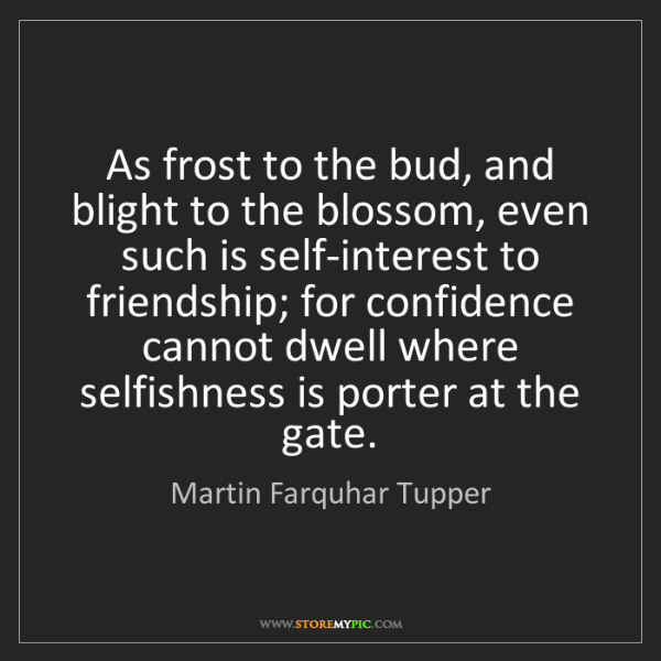 Martin Farquhar Tupper: As frost to the bud, and blight to the blossom, even...