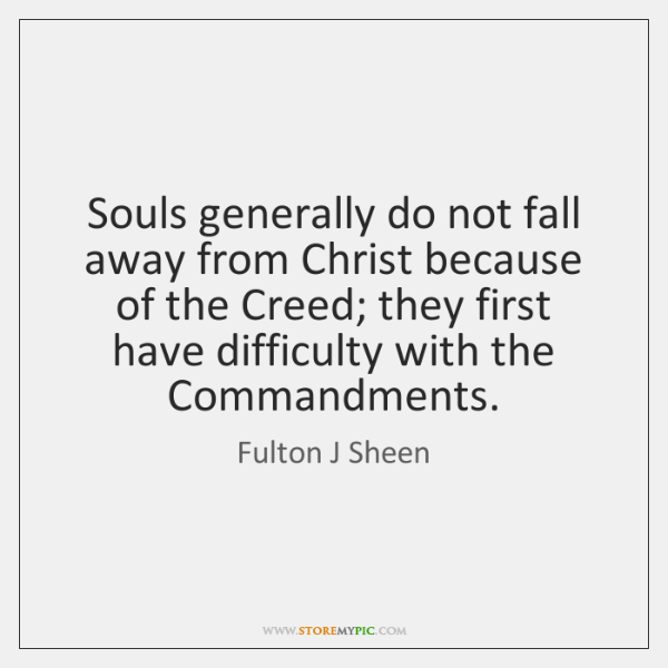 Souls generally do not fall away from Christ because of the Creed; ...