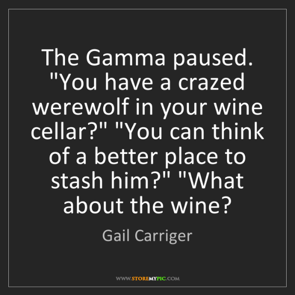 """Gail Carriger: The Gamma paused. """"You have a crazed werewolf in your..."""