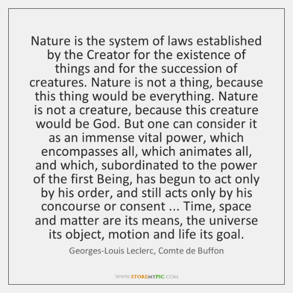 Nature is the system of laws established by the Creator for the ...