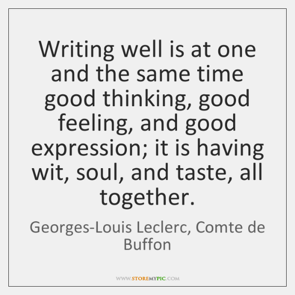 Writing well is at one and the same time good thinking, good ...