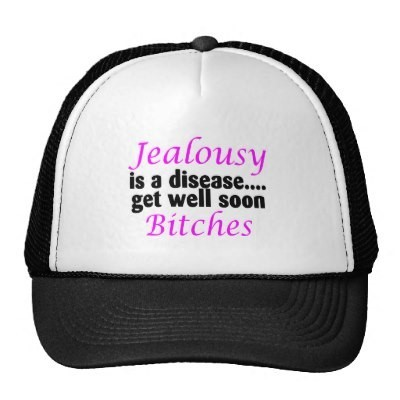 Jealousy is a disease get well soon bitches hat