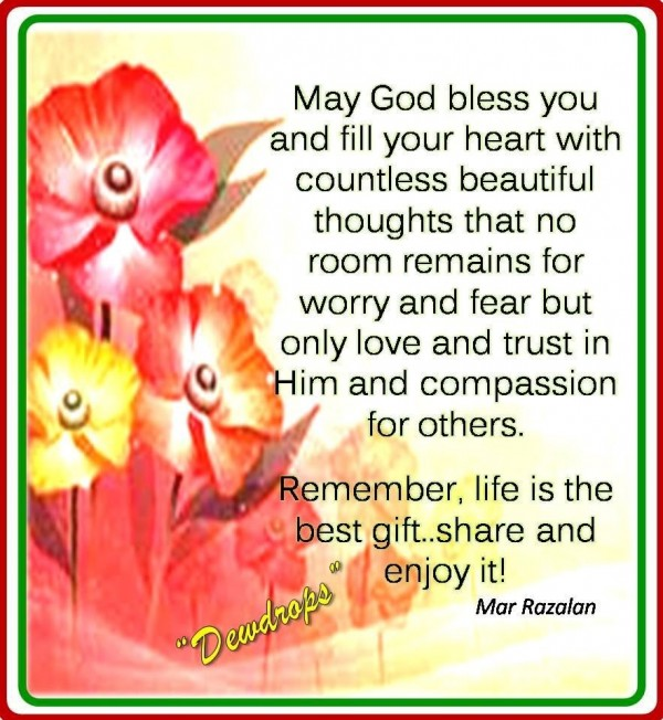 May god bless you and fill your heart with countless beautiful thoughts that no