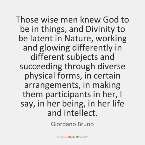 Those wise men knew God to be in things, and Divinity to ...