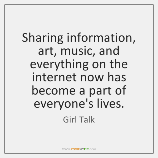 Sharing information, art, music, and everything on the internet now has become ...