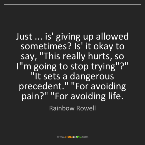 Rainbow Rowell: Just ... is' giving up allowed sometimes? Is' it okay...
