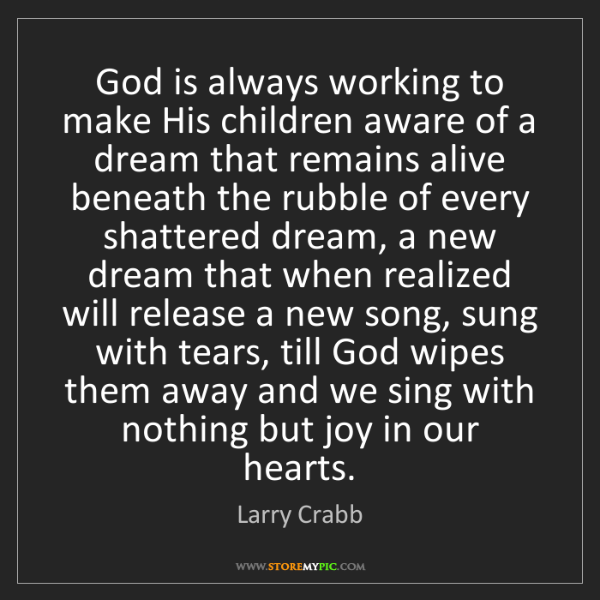 Larry Crabb: God is always working to make His children aware of a...
