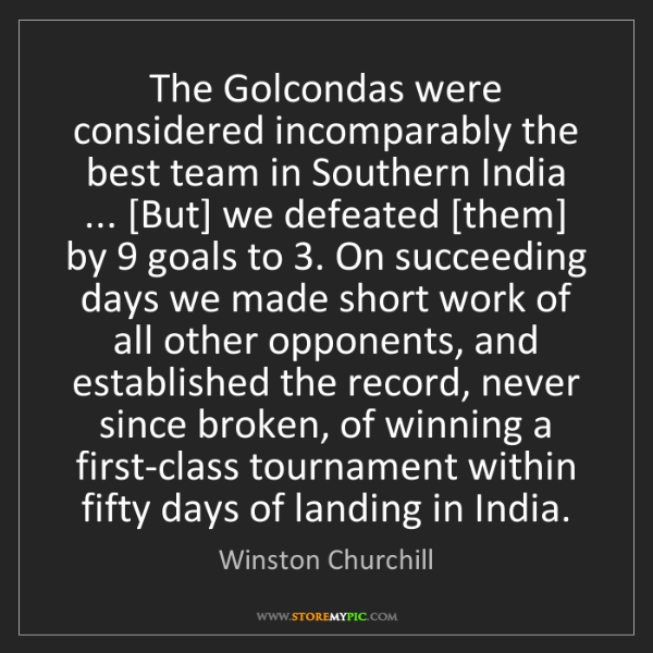 Winston Churchill: The Golcondas were considered incomparably the best team...