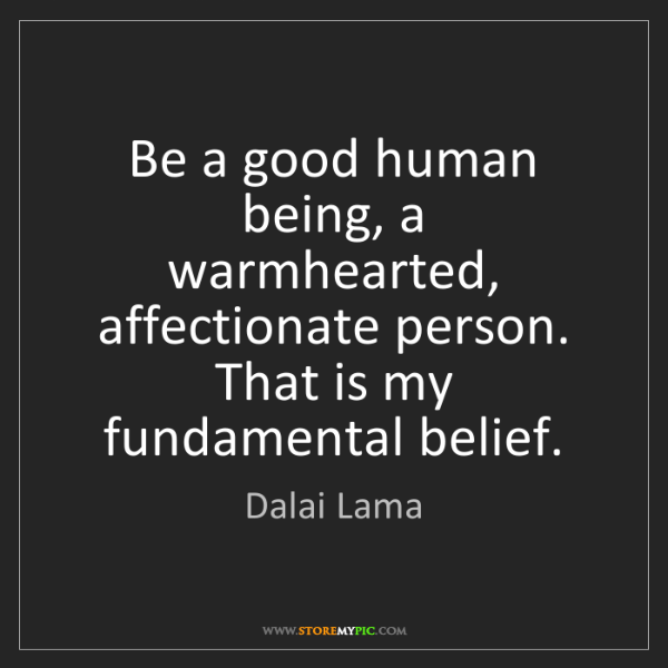 Dalai Lama Be A Good Human Being A Warmhearted Affectionate