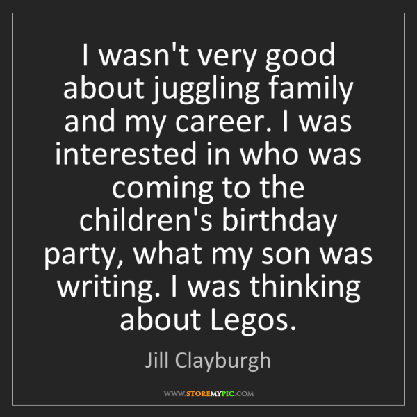 Jill Clayburgh: I wasn't very good about juggling family and my career....