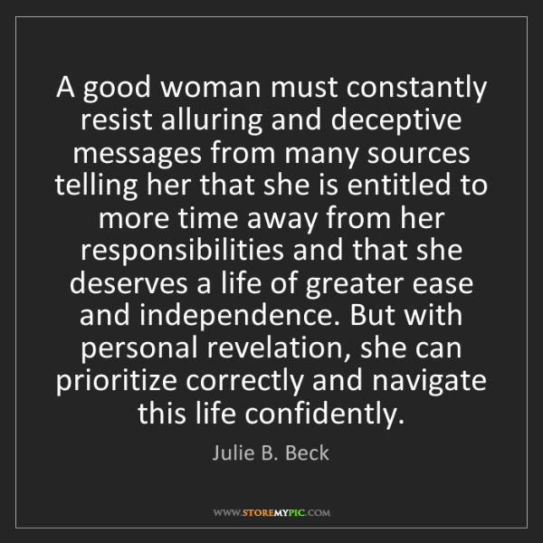 Julie B. Beck: A good woman must constantly resist alluring and deceptive...