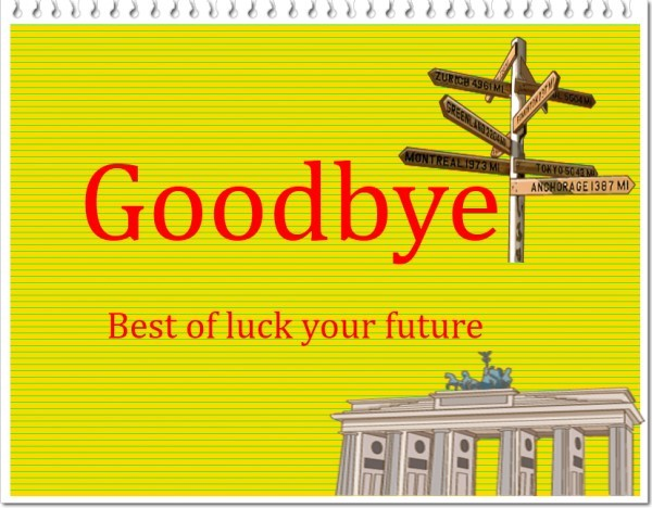 Goodbye best of luck your future