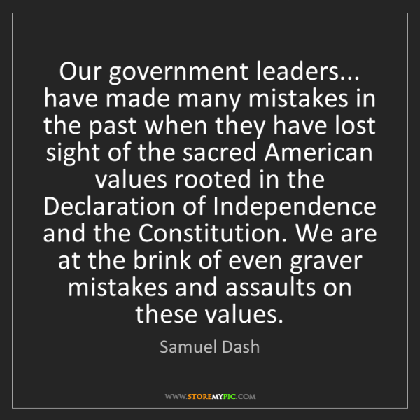 Samuel Dash: Our government leaders... have made many mistakes in...