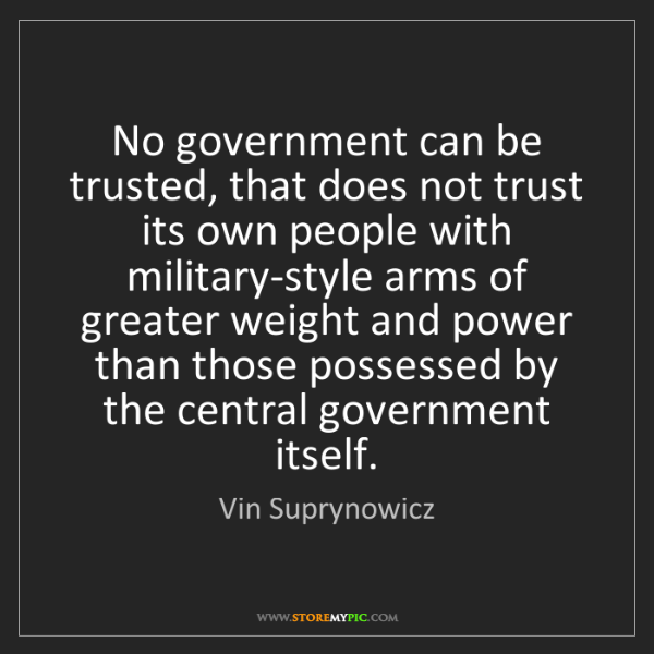 Vin Suprynowicz: No government can be trusted, that does not trust its...