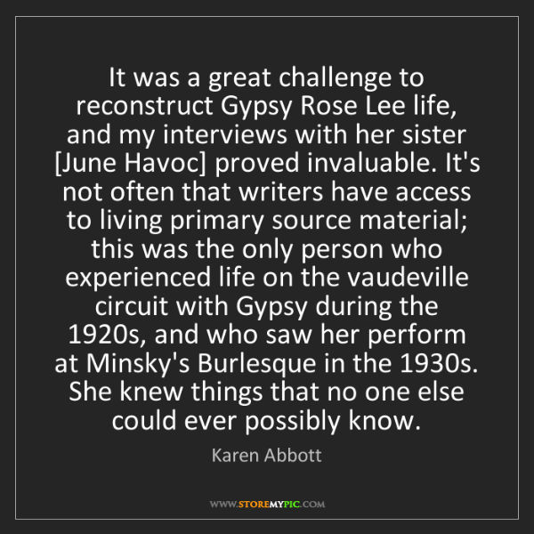 Karen Abbott: It was a great challenge to reconstruct Gypsy Rose Lee...