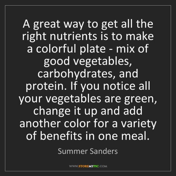 Summer Sanders: A great way to get all the right nutrients is to make...