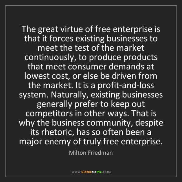 Milton Friedman: The great virtue of free enterprise is that it forces...