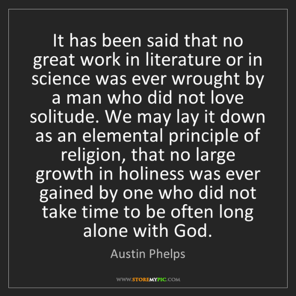Austin Phelps: It has been said that no great work in literature or...