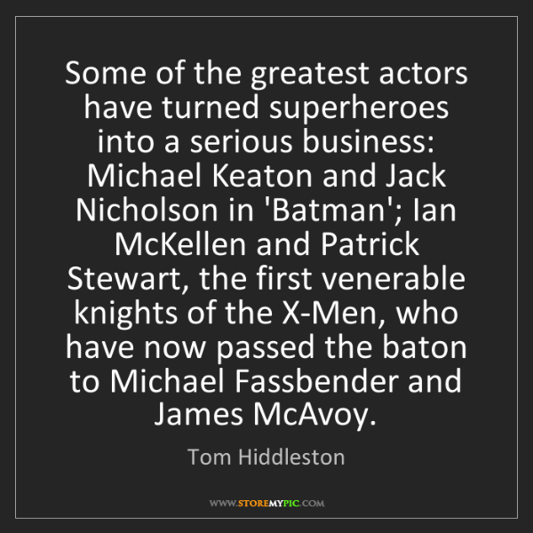 Tom Hiddleston: Some of the greatest actors have turned superheroes into...