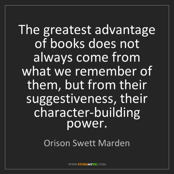 Orison Swett Marden: The greatest advantage of books does not always come...
