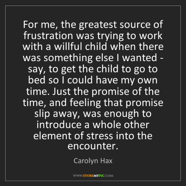 Carolyn Hax: For me, the greatest source of frustration was trying...
