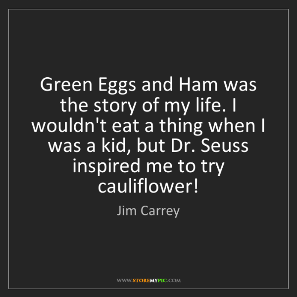 Jim Carrey: Green Eggs and Ham was the story of my life. I wouldn't...