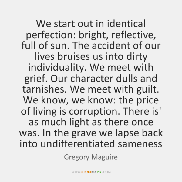 We start out in identical perfection: bright, reflective, full of sun. The ...