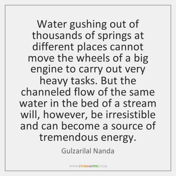 Water gushing out of thousands of springs at different places cannot move ...