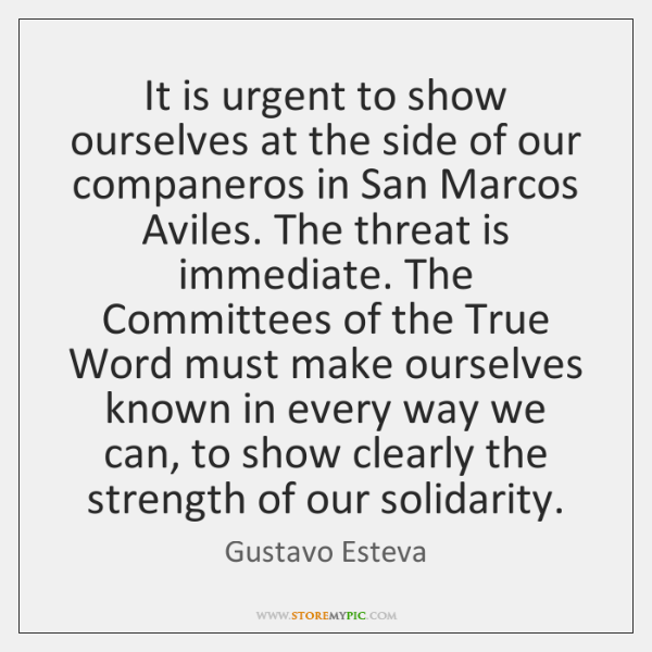 It is urgent to show ourselves at the side of our companeros ...