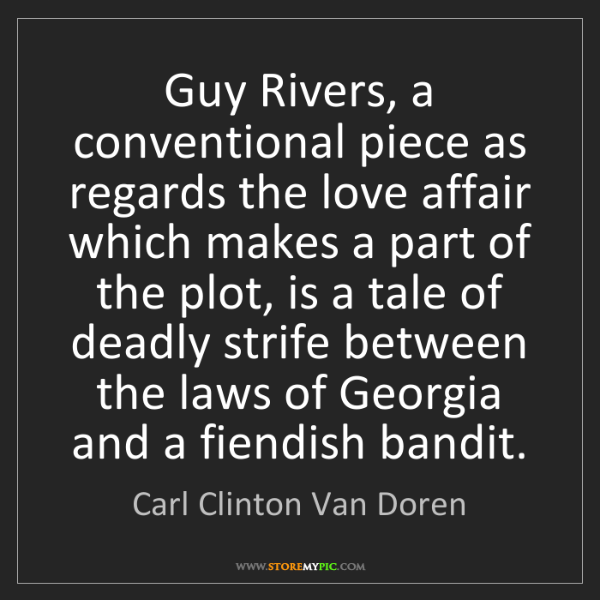 Carl Clinton Van Doren: Guy Rivers, a conventional piece as regards the love...