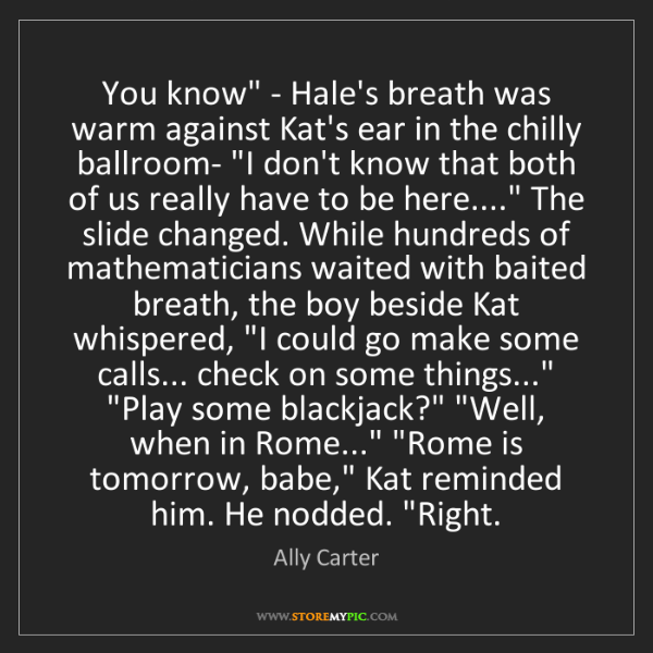 Ally Carter: 'You know' - Hale's breath was warm against Kat's ear...