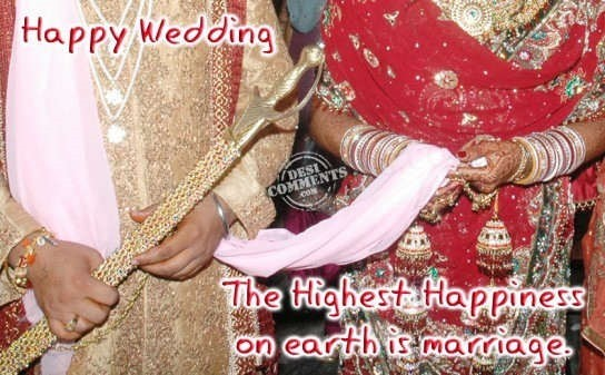 Happy wedding the highest happiness on earth is marriage