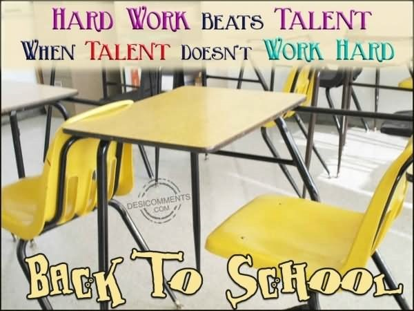 Hard work beats talent when talent does work hard back to school