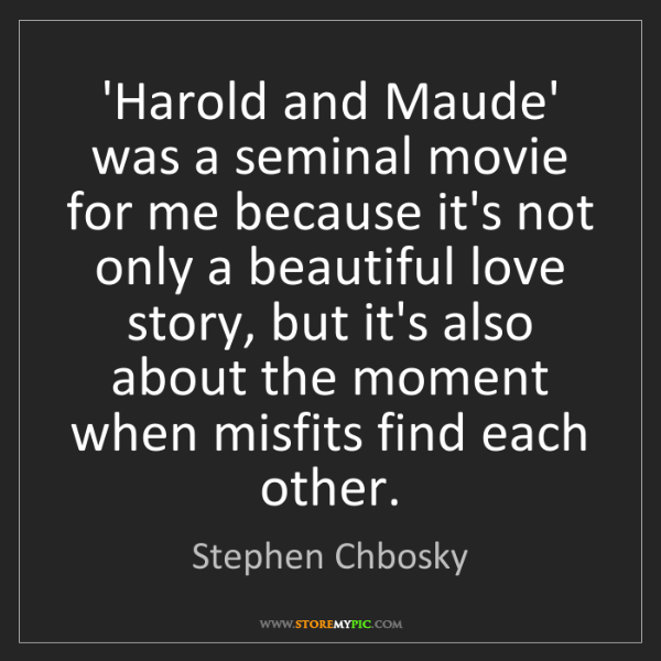Stephen Chbosky: 'Harold and Maude' was a seminal movie for me because...