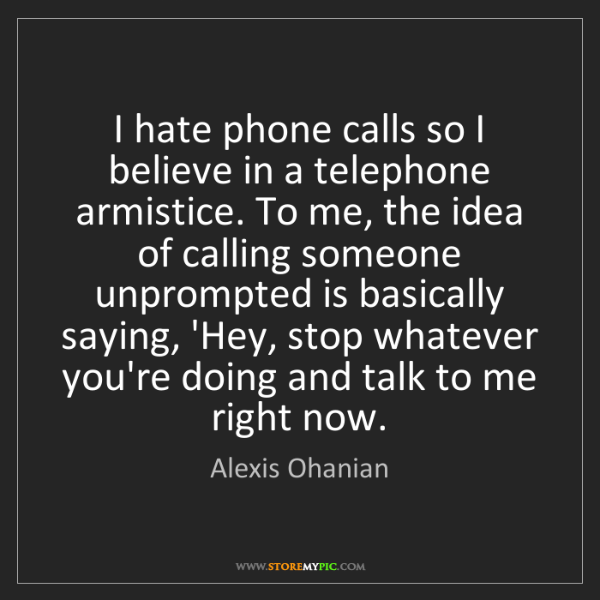 Alexis Ohanian: I hate phone calls so I believe in a telephone armistice....