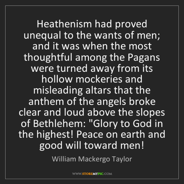 William Mackergo Taylor: Heathenism had proved unequal to the wants of men; and...