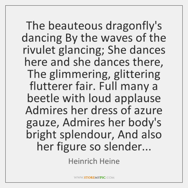 The beauteous dragonfly's dancing By the waves of the rivulet glancing; She ...