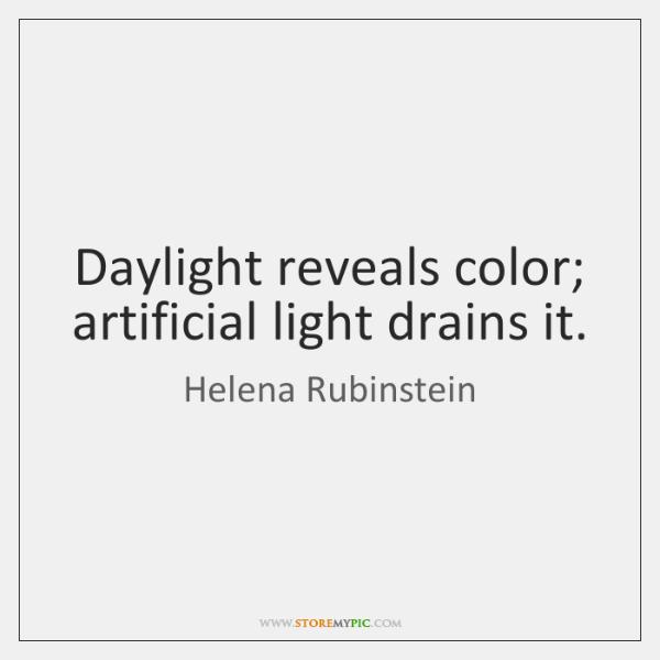 Daylight reveals color; artificial light drains it.