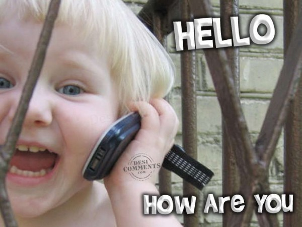 Hello how are you kid on phone
