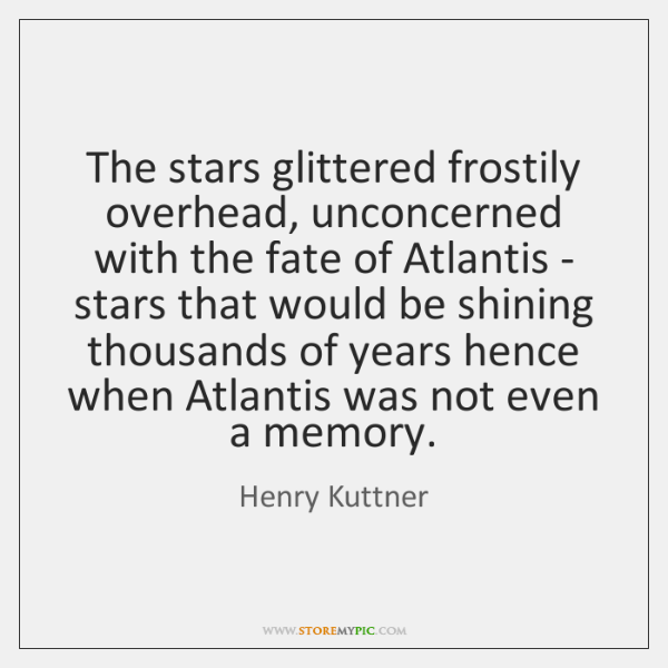 The stars glittered frostily overhead, unconcerned with the fate of Atlantis - ...