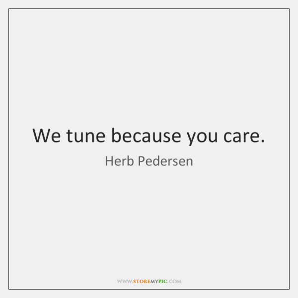 We tune because you care.