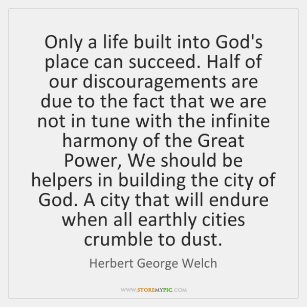 Only a life built into God's place can succeed. Half of our ...